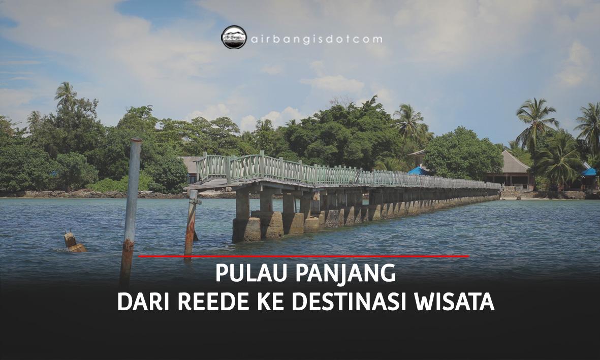 Pulau Panjang, dari Reede ke Destinasi Wisata